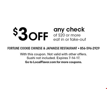 $3 off any check of $20 or more. Eat in or take-out. With this coupon. Not valid with other offers. Sushi not included. Expires 7-14-17. Go to LocalFlavor.com for more coupons.