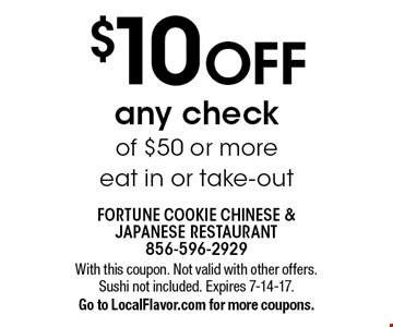 $10 off any check of $50 or more. Eat in or take-out. With this coupon. Not valid with other offers. Sushi not included. Expires 7-14-17. Go to LocalFlavor.com for more coupons.