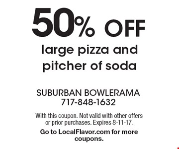 50% Off large pizza and pitcher of soda. With this coupon. Not valid with other offers or prior purchases. Expires 8-11-17.Go to LocalFlavor.com for more coupons.