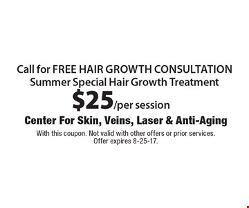 Call for free hair growth consultation. Summer Special Hair Growth Treatment $25/per session. With this coupon. Not valid with other offers or prior services. Offer expires 8-25-17.