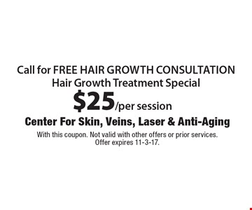 Call for free hair growth consultation. Hair Growth Treatment Special. $25/per session. With this coupon. Not valid with other offers or prior services. Offer expires 11-3-17.