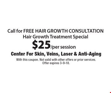 $25/per session Hair Growth Treatment Special. Call for free hair growth consultation. With this coupon. Not valid with other offers or prior services. Offer expires 3-9-18.