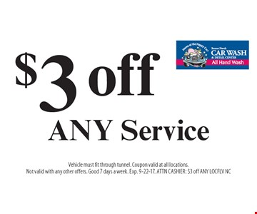$3 off ANY Service. Vehicle must fit through tunnel. Coupon valid at all locations. Not valid with any other offers. Good 7 days a week. Exp. 9-22-17. ATTN CASHIER: $3 off ANY LOCFLV NC