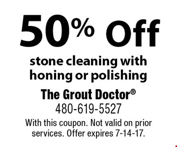 50% Off stone cleaning with honing or polishing. With this coupon. Not valid on prior services. Offer expires 7-14-17.
