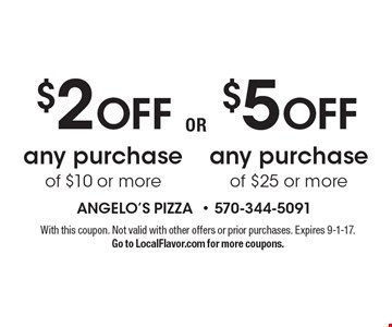 $5 off any purchase of $25 or more OR $2 OFF any purchase of $10 or more. With this coupon. Not valid with other offers or prior purchases. Expires 9-1-17. Go to LocalFlavor.com for more coupons.