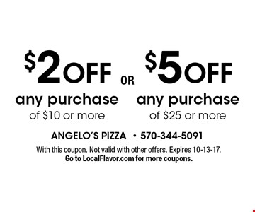 $5 OFF any purchase of $25 or more. $2 OFF any purchase of $10 or more. With this coupon. Not valid with other offers. Expires 10-13-17. Go to LocalFlavor.com for more coupons.