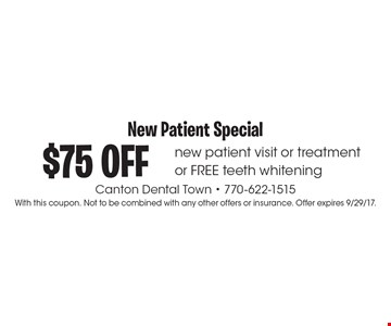 New Patient Special: $75 off new patient visit or treatment or FREE teeth whitening. With this coupon. Not to be combined with any other offers or insurance. Offer expires 9/29/17.