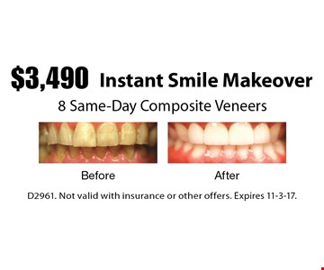 $3,490 Instant Smile Makeover 8 Same-Day Composite Veneers. D2961. Not valid with insurance or other offers. Expires 11-3-17.