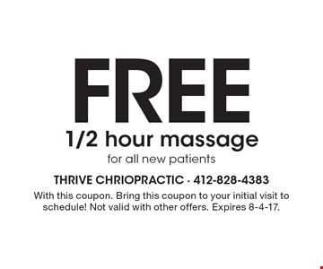 FREE 1/2 hour massage for all new patients. With this coupon. Bring this coupon to your initial visit to schedule! Not valid with other offers. Expires 8-4-17.