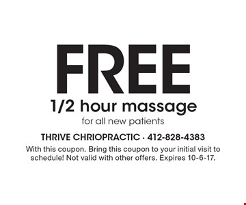 FREE 1/2 hour massage for all new patients. With this coupon. Bring this coupon to your initial visit to schedule! Not valid with other offers. Expires 10-6-17.