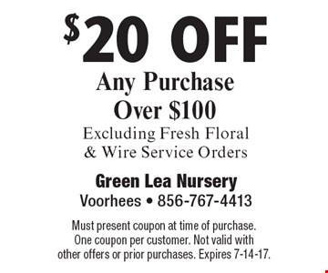 $20 off Any Purchase Over $100 Excluding Fresh Floral & Wire Service Orders. Must present coupon at time of purchase. One coupon per customer. Not valid with other offers or prior purchases. Expires 7-14-17.