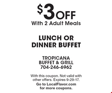 $3 OFF With 2 Adult Meals Lunch or dinner buffet. With this coupon. Not valid with other offers. Expires 9-29-17. Go to LocalFlavor.com for more coupons.