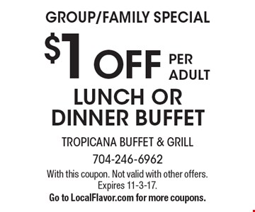 GROUP/FAMILY SPECIAL $1 OFF PER ADULT LUNCH OR DINNER BUFFET. With this coupon. Not valid with other offers. Expires 11-3-17.Go to LocalFlavor.com for more coupons.