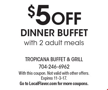 $5 OFF DINNER BUFFET with 2 adult meals. With this coupon. Not valid with other offers. Expires 11-3-17.Go to LocalFlavor.com for more coupons.