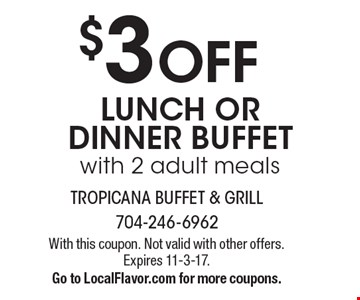 $3 OFF LUNCH OR DINNER BUFFET with 2 adult meals. With this coupon. Not valid with other offers. Expires 11-3-17.Go to LocalFlavor.com for more coupons.