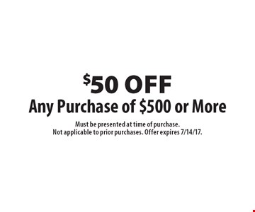 $50 off Any Purchase of $500 or More. Must be presented at time of purchase. Not applicable to prior purchases. Offer expires 7/14/17.