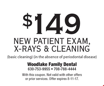 $149 NEW PATIENT EXAM, X-RAYS & CLEANING (basic cleaning) (in the absence of periodontal disease). With this coupon. Not valid with other offers or prior services. Offer expires 8-11-17.