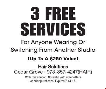 3 FREE SERVICES For Anyone Wearing Or Switching From Another Studio (Up To A $250 Value). With this coupon. Not valid with other offers or prior purchases. Expires 7-14-17.