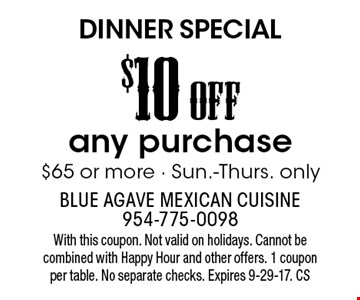 DINNER SPECIAL - $10 OFF any purchase $65 or more - Sun.-Thurs. only. With this coupon. Not valid on holidays. Cannot be combined with Happy Hour and other offers. 1 coupon per table. No separate checks. Expires 9-29-17. CS