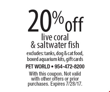 20% off live coral & saltwater fish excludes: tanks, dog & cat food, boxed aquarium kits, gift cards. With this coupon. Not valid with other offers or prior purchases. Expires 7/28/17.