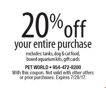 20% off your entire purchase excludes: tanks, dog & cat food, boxed aquarium kits, gift cards. With this coupon. Not valid with other offers or prior purchases. Expires 7/28/17.