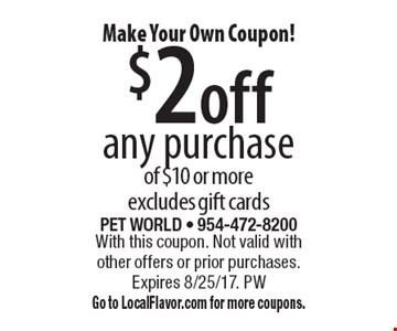 Make Your Own Coupon! $2 off any purchase of $10 or more excludes gift cards. With this coupon. Not valid with other offers or prior purchases. Expires 8/25/17. PWGo to LocalFlavor.com for more coupons.