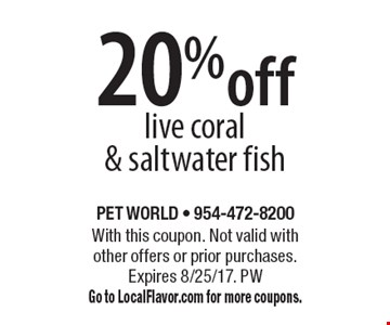 20% off live coral & saltwater fish. With this coupon. Not valid with other offers or prior purchases. Expires 8/25/17. PW Go to LocalFlavor.com for more coupons.