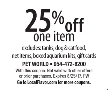 25% off one item excludes: tanks, dog & cat food, net items, boxed aquarium kits, gift cards. With this coupon. Not valid with other offers or prior purchases. Expires 8/25/17. PW Go to LocalFlavor.com for more coupons.