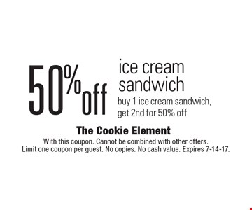 50% off ice cream sandwich. Buy 1 ice cream sandwich, get 2nd for 50% off. With this coupon. Cannot be combined with other offers. Limit one coupon per guest. No copies. No cash value. Expires 7-14-17.