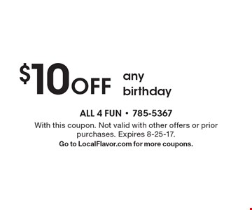 $1 0off any birthday. With this coupon. Not valid with other offers or prior purchases. Expires 8-25-17.Go to LocalFlavor.com for more coupons.