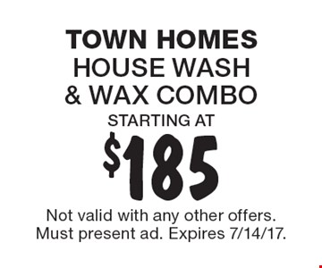Town Homes. House wash & wax combo starting at $185. Not valid with any other offers. Must present ad. Expires 7/14/17.