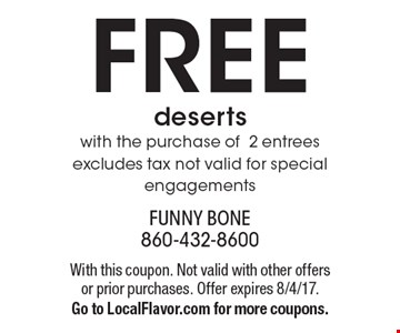 FREE deserts with the purchase of 2 entrees excludes tax not valid for special engagements. With this coupon. Not valid with other offers or prior purchases. Offer expires 8/4/17. Go to LocalFlavor.com for more coupons.