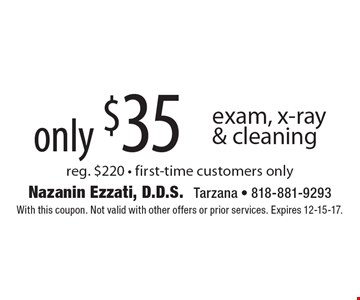 only $35 exam, x-ray & cleaning reg. $220 - first-time customers only. With this coupon. Not valid with other offers or prior services. Expires 12-15-17.