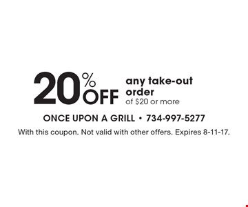 20% Off any take-out order of $20 or more. With this coupon. Not valid with other offers. Expires 8-11-17.