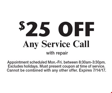 $25 off Any Service Call with repair. Appointment scheduled Mon.-Fri. between 8:30am-3:30pm. Excludes holidays. Must present coupon at time of service.Cannot be combined with any other offer. Expires 7/14/17.