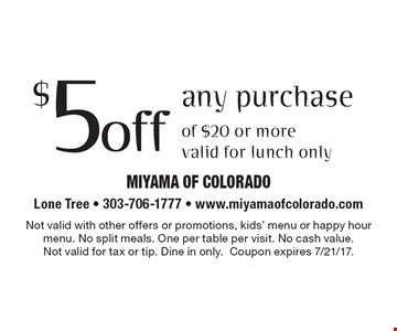 $5 off any purchase of $20 or more. Vvalid for lunch only. Not valid with other offers or promotions, kids' menu or happy hour menu. No split meals. One per table per visit. No cash value. Not valid for tax or tip. Dine in only. Coupon expires 7/21/17.