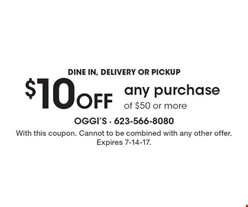 $10 Off any purchase of $50 or more DINE IN, DELIVERY OR PICKUP. With this coupon. Cannot to be combined with any other offer. Expires 7-14-17.