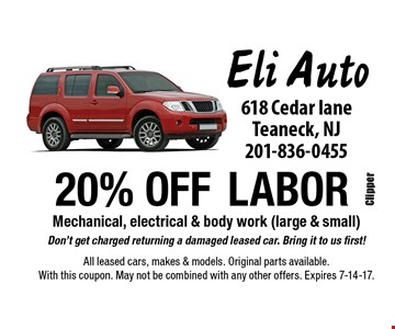 20% OFF labor Mechanical, electrical & body work (large & small). Don't get charged returning a damaged leased car. Bring it to us first!. All leased cars, makes & models. Original parts available. With this coupon. May not be combined with any other offers. Expires 7-14-17.