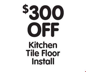 $300 Off Kitchen Tile Floor Install. All offers cannot be combined with any other offers. Expires 12/15/17.