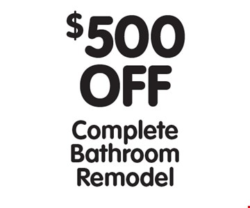$500 OFF Complete Bathroom Remodel. All offers cannot be combined with any other offers. Expires 9/8/17.