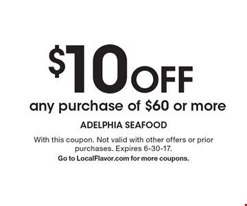 $10 Off any purchase of $60 or more . With this coupon. Not valid with other offers or prior purchases. Expires 6-30-17.Go to LocalFlavor.com for more coupons.