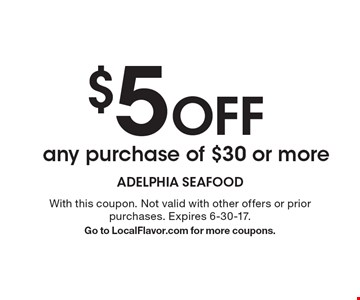 $5 Off any purchase of $30 or more . With this coupon. Not valid with other offers or prior purchases. Expires 6-30-17.Go to LocalFlavor.com for more coupons.
