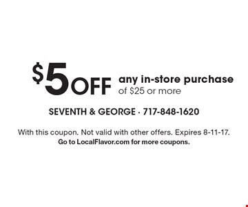$5 Off any in-store purchase of $25 or more. With this coupon. Not valid with other offers. Expires 8-11-17. Go to LocalFlavor.com for more coupons.