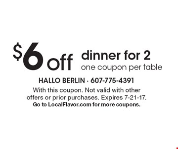 $6 off dinner for 2 one coupon per table. With this coupon. Not valid with other offers or prior purchases. Expires 7-21-17. Go to LocalFlavor.com for more coupons.