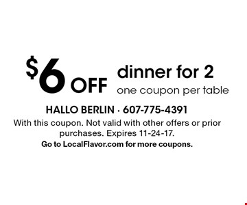 $6 off dinner for 2 one coupon per table. With this coupon. Not valid with other offers or prior purchases. Expires 11-24-17. Go to LocalFlavor.com for more coupons.