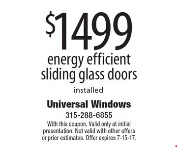 $1499 energy efficient sliding glass doors installed. With this coupon. Valid only at initial presentation. Not valid with other offers or prior estimates. Offer expires 7-15-17.