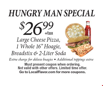 Hungry Man Special $26.99 +tax Large Cheese Pizza, 1 Whole 16