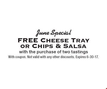June Special. FREE Cheese Tray or Chips & Salsa with the purchase of two tastings. With coupon. Not valid with any other discounts. Expires 6-30-17.