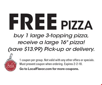 Free Pizza. Buy 1 large 3-topping pizza, receive a large 16