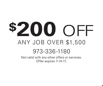 $200 OFF any job over $1,500. Not valid with any other offers or services. Offer expires 7-14-17.